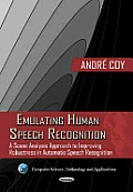 Emulating Human Speech Recognition: a Scene Analysis Approach To Improving Robustness in Automatic Speech Recognition