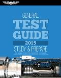 "General Test Guide 2015: The ""Fast-Track"" to Study for and Pass the Aviation Maintenance Technician Knowledge Exam (Fast-Track Test Guides)"