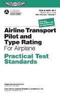 Airline Transport Pilot and Type Rating Practical Test Standards for Airplane: FAA-S-8081-5f (July 2008; Including Changes 1 Through 7) (Practical Test Standards)