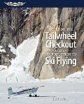 Notes on the Tailwheel Checkout & an Introduction to Ski Flying