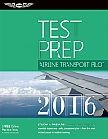 Airline Transport Pilot Test Prep 2016: Study & Prepare: Pass Your Test and Know What Is Essential to Become a Safe, Competent Pilot -- From the Most (Test Prep)
