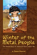 Winter of the Metal People: The Untold Story of America's First Indian War