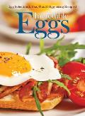 Incredible Eggs: Egg Selection & Use, Plus 50 Egg-Citing Recipes