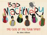 Bad Machinery Volume 1 The Case of the Team Spirit