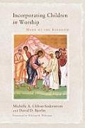 Incorporating Children In Worship: Mark Of The Kingdom by Michelle A. Clifton-soderstrom