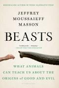 Beasts: What Animals Can Teach Us about the Origins of Good and Evil