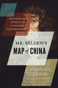Mr Seldens Map of China Decoding the Secrets of a Vanished Cartographer