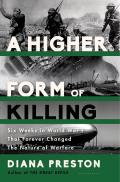 A Higher Form Of Killing: Six Weeks In World War I That Forever Changed The Nature Of Warfare by Diana Preston