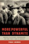 More Powerful Than Dynamite: Radicals, Plutocrats, Progressives, and New York's Year of Anarchy (14 Edition)