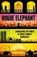 Rogue Elephant: Harnessing the Power of India's Runaway Democracy