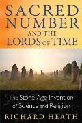 Sacred Number and the Lords of Time: The Stone Age Invention of Science and Religion