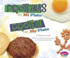 Proteinas En Miplato/Protein on Myplate (Pebble Plus Bilingue/Bilingual: Que Hay En Mi Plato?/What's on My Plate?)