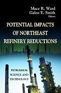 Potential Impacts of Northeast Refinery Reduction. Edited by Mace R. Ward, Galen E. Smith