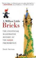 Million Little Bricks The Unofficial Illustrated History of the LEGO Phenomenon