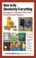 How to Do Absolutely Everything: Homegrown Projects from Do-It-Yourself Experts