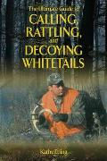 The Ultimate Guide to Calling, Rattling, and Decoying Whitetails Cover