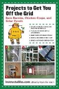 Projects to Get You Off the Grid Rain Barrels Chicken Coops & Solar Panels