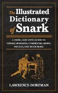 Illustrated Dictionary of Snark A Snide Sarcastic Guide to Verbal Sparring Comebacks Irony Insults & Much More