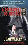 A Farewell To Justice: Jim Garrison, JFK's Assassination, & The Case That Should Have Changed History by Joan Mellen