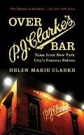 Over P.J. Clarke's Bar: Tales from New York City's Famous Saloon
