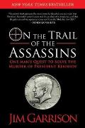 On the Trail of the Assassins One Mans Quest to Solve the Murder of President Kennedy