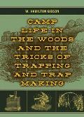 Camp Life In The Woods & The Tricks Of Trapping & Trap Making by W. Hamilton Gibson