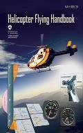 Helicopter Flying Handbook FAA H 8083 21A