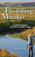 Guides Guide to Fly Fishing Mistakes How to Identify & Correct Common Faults & Flaws