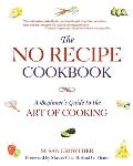 The No Recipe Cookbook: A Beginner's Guide to the Art of Cooking