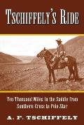Tschiffelys Ride Ten Thousand Miles in the Saddle from Southern Cross to Pole Star