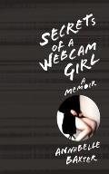 Secrets of a Webcam Girl A Memoir
