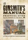 The Gunsmith's Manual: A Complete Handbook for the American Gunsmith, Being a Practical Guide to All Branches of the Trade
