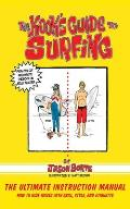 The Kook's Guide to Surfing: The Ultimate Instruction Manual: How to Ride Waves with Skill, Style, and Etiquette