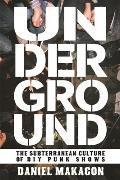 Underground: The Subterranean Culture of Punk House Shows (Real World)