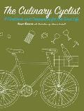 Culinary Cyclist A Cookbook & Companion for the Good Life