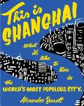 This Is Shanghai: What It's Like to Live in the World's Most Populous City (People's Guide)