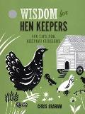 Wisdom for Hen Keepers: 500 Tips for Keeping Chickens