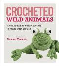Crocheted Wild Animals A Collection of Wild & Woolly Friends to Make