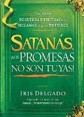Satanas, MIS Promesas No Son Tuyas!: La Guia de Guerra Espiritual Para Reclamar Lo Que Es Suyo