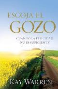 Escoja el Gozo: Cuando la Felicidad No Es Suficiente = Choose Joy