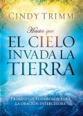 Hasta Que el Cielo Invada la Tierra: Principios Poderosos Para la Oracion Intercesora
