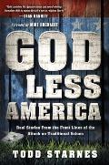God Less America Real Stories from the Front Lines of the Attack on Traditional Values