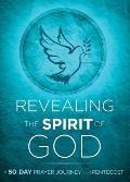 Revealing the Spirit of God: A 50-Day Prayer Journey for Pentecost