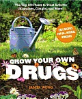 Grow Your Own Drugs The Top 100 Plants to Grow or Get to Treat ArthritisMigraines Coughs & more