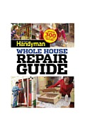Family Handyman Whole House Repair Guide: Over 300 Step-By-Step Repairs! Cover