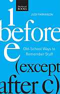 I Before E ( Except After C): Old-School Ways to Remember Stuff (N/A)