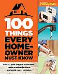 100 Things Every Homeowner Must Know: Protect Your Biggest Investment, Make Smarter Descions and Avoid Costly Mistakes