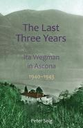 The Last Three Years: Ita Wegman in Ascona, 1940-1943