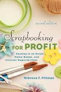 Scrapbooking for Profit: Cashing in on Retail, Home-Based, and Internet Opportunities