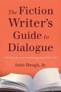 The Fiction Writer's Guide to Dialogue: A Fresh Look at an Essential Ingredient of the Craft